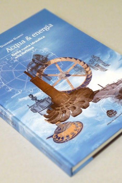 Libro Acqua & energia – Dalla ruota idraulica alla turbina - archeologia industriale, lavoro, Toscana