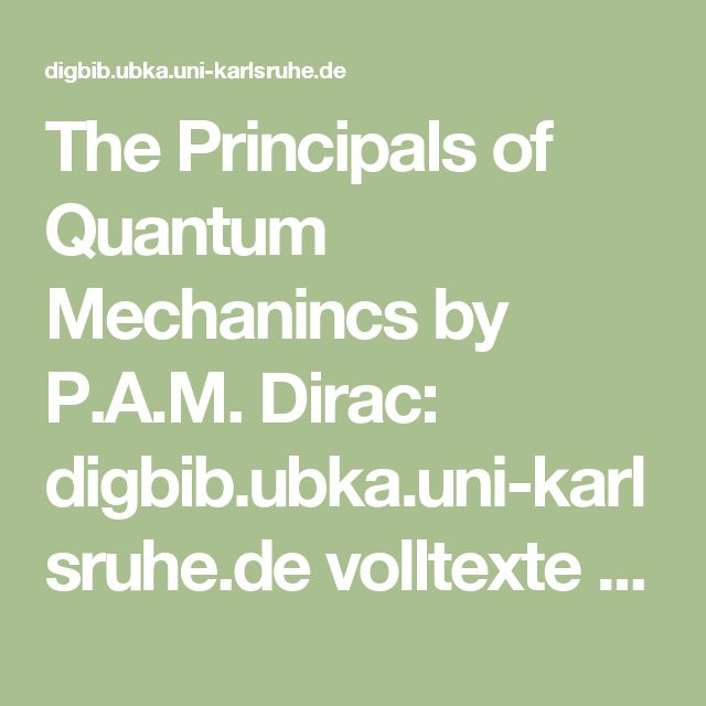 The Principals of Quantum Mechanincs by P.A.M. Dirac:  digbib.ubka.uni-karlsruhe.de volltexte wasbleibt 57355817 57355817.pdf