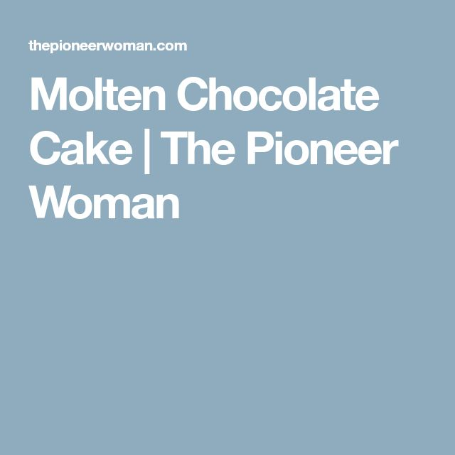 Molten Chocolate Cake | The Pioneer Woman