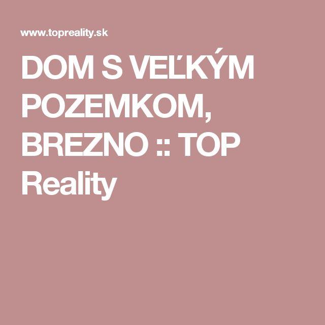 DOM S VEĽKÝM POZEMKOM, BREZNO :: TOP Reality