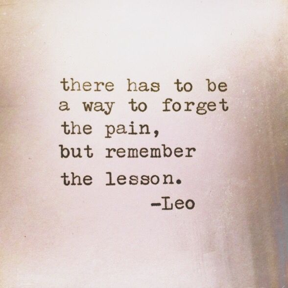 There has to be a way to forget the pain but remember the lesson