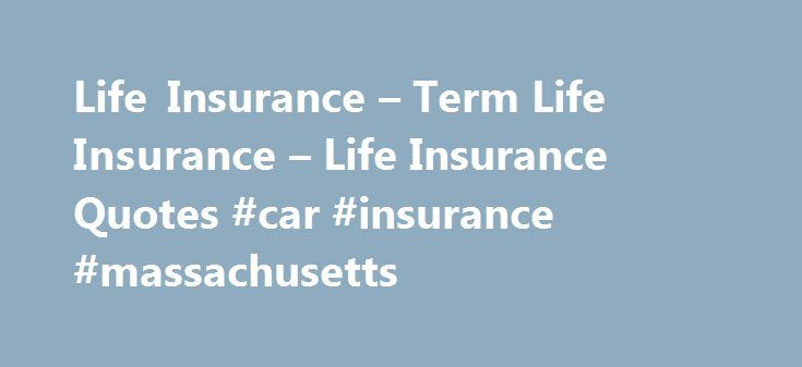Life Insurance – Term Life Insurance – Life Insurance Quotes #car #insurance #massachusetts http://insurances.remmont.com/life-insurance-term-life-insurance-life-insurance-quotes-car-insurance-massachusetts/  #insurance quote # term life insurance Below are some of the life insurance options we offer: Term Life Insurance: Term Life Insurance is the most popular type of life insurance. Term insurance is designed to provide coverage for a limited amount of time, usually 10, 15, 20 or 30 years…