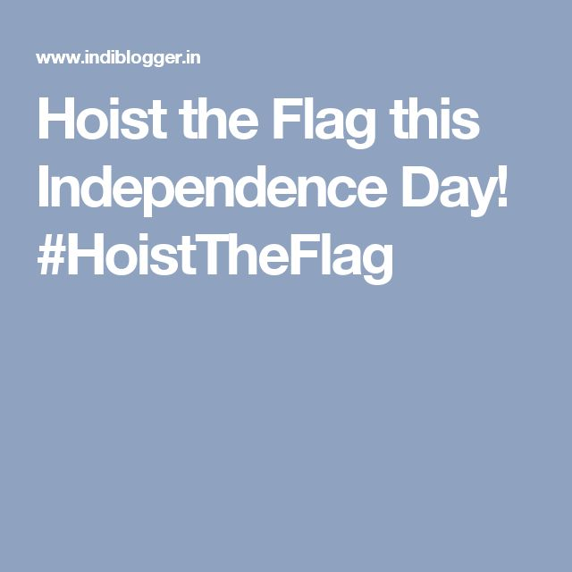 Hoist the Flag this Independence Day! #HoistTheFlag