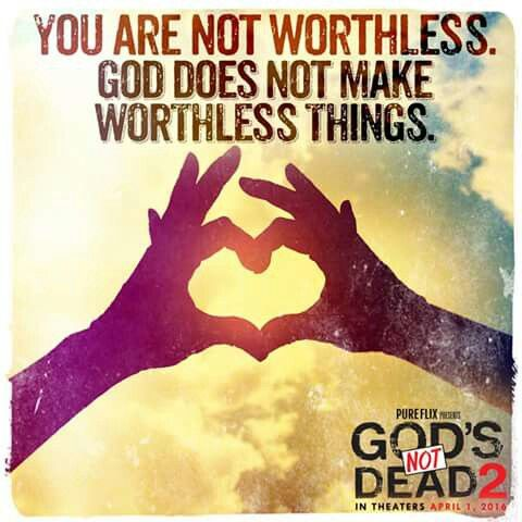 You are not worthless!- God's not Dead 2 quote