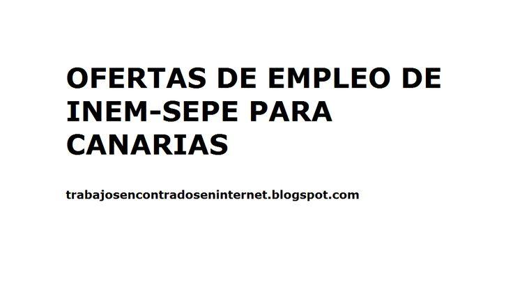 Ofertas de empleo para Canarias del Inem SEPE           -            TRABAJOS ENCONTRADOS EN INTERNET