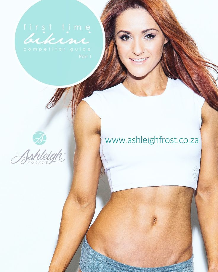 First time bikini competitor guide Contact ashleighfrost8@gmail.com