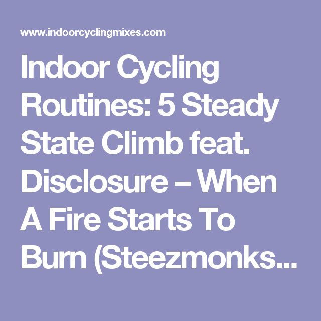 Indoor Cycling Routines: 5 Steady State Climb feat. Disclosure – When A Fire Starts To Burn (Steezmonks' Remix) - Indoor Cycling Teaching Ideas and Music Mixes