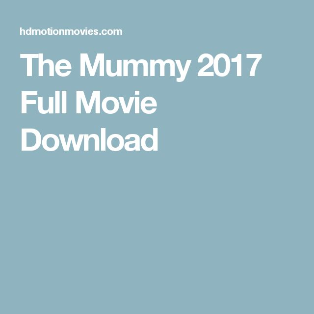 The Mummy 2017 Full Movie Download