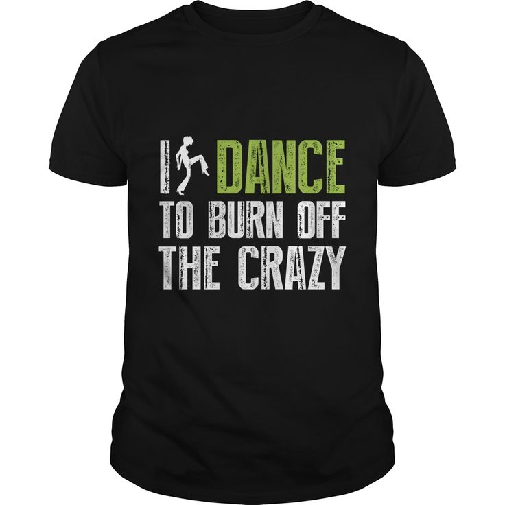 I dance to burn of the crazy. Funny, Cute, Clever Dance, Dancing Quotes, Sayings, T-Shirts, Hoodies, Tees, Coffee Mugs, Clothes, Gifts. #dance