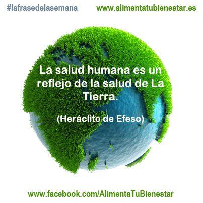 La salud humana es un reflejo de la salud de La Tierra. (Heráclito de Efeso)