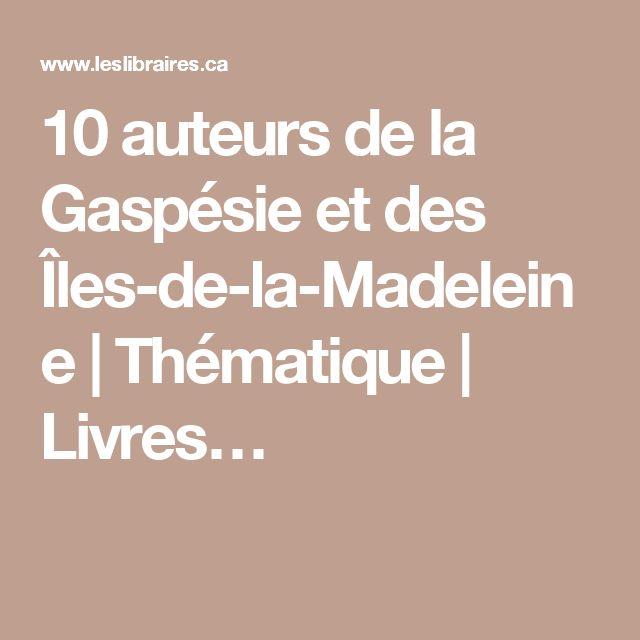 10 auteurs de la Gaspésie et des Îles-de-la-Madeleine   Thématique   Livres…