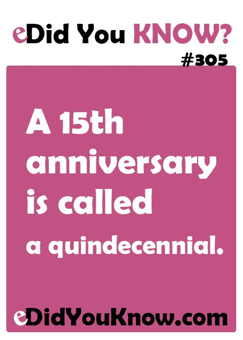 A 15th Anniversary Is Called Quindecennial Http Edidyouknow