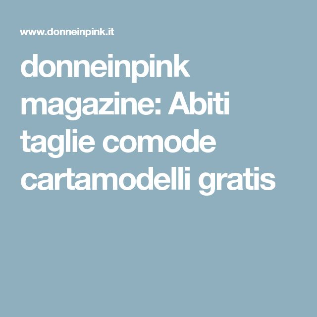 donneinpink magazine: Abiti taglie comode cartamodelli gratis