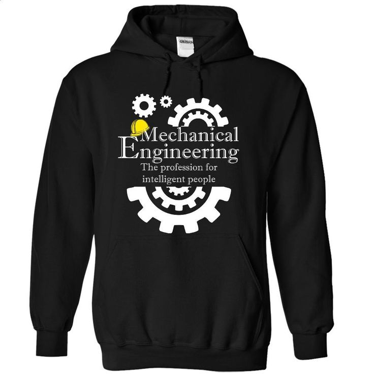 MECHANICAL ENGINEERING- THE PROFESSION FOR INTELLIGENT  T Shirts, Hoodies, Sweatshirts - #tshirts #black shirts. GET YOURS => https://www.sunfrog.com/Geek-Tech/MECHANICAL-ENGINEERING-THE-PROFESSION-FOR-INTELLIGENT-PEOPLE-7244-Black-Hoodie.html?60505