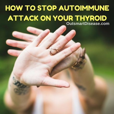How To Stop Autoimmune Attack On Your Thyroid http://outsmartdisease.com/how-to-stop-autoimmune-attack-on-your-thyroid-and-recover-from-hashimotos-disease/