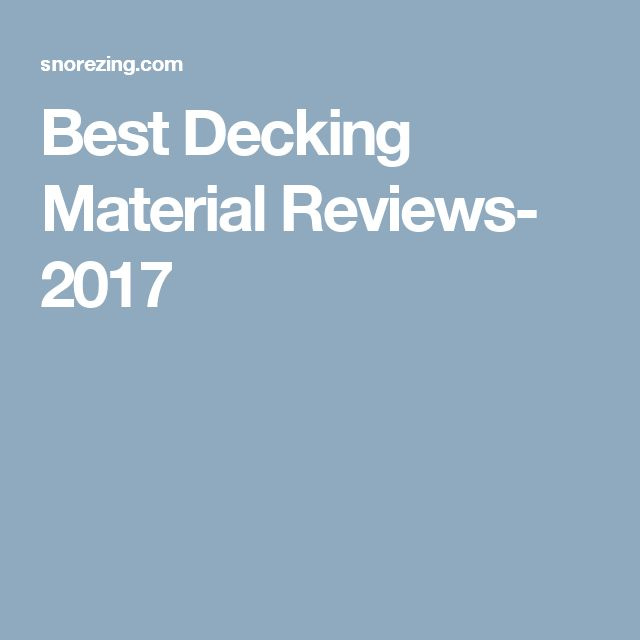 Best Decking Material Reviews- 2017