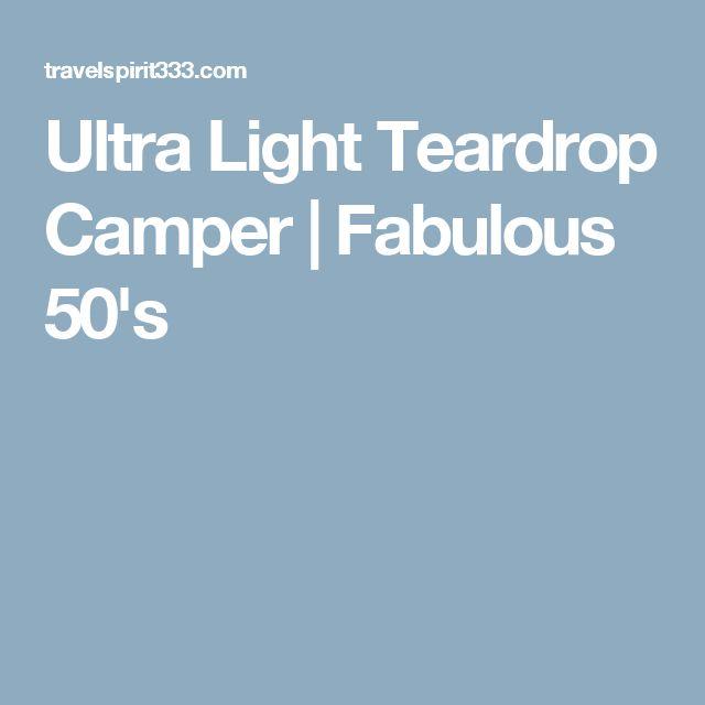 Ultra Light Teardrop Camper   Fabulous 50's