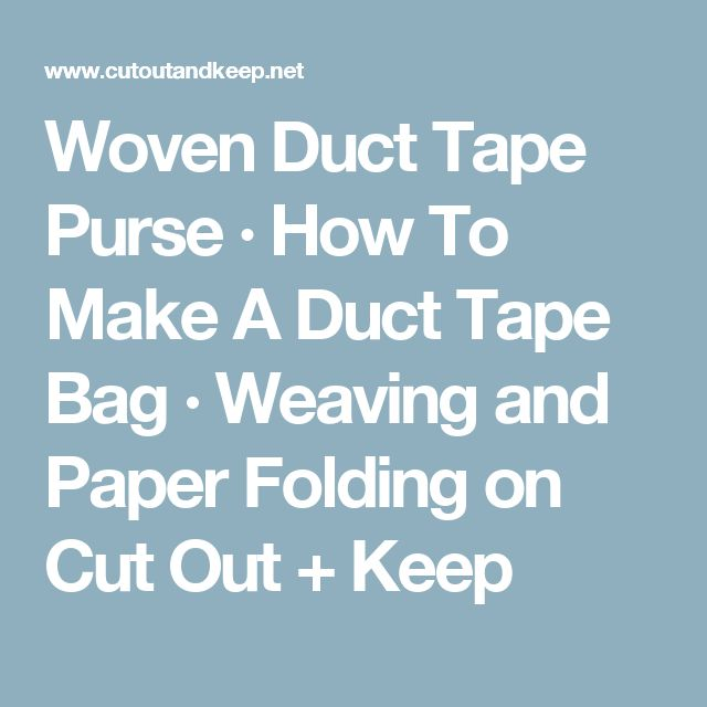 Woven Duct Tape Purse · How To Make A Duct Tape Bag · Weaving and Paper Folding on Cut Out + Keep