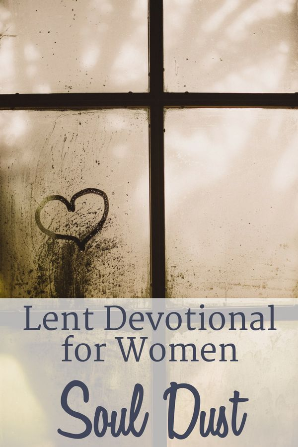 In this Lent Devotional for Women we consider our soul dust in relation to Ash Wednesday, the beginning of Lent. #lent #lentdevotionalforwomen