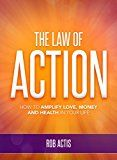 The Law of Action: How to Amplify Love Money and Health in Your Life. by Rob Actis (Author) #Kindle US #NewRelease #Business #Money #eBook #ad