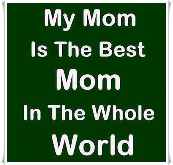 To all the lovely mothers out there- My mom is the best mom FOR ME. =) cause there's a lot of amazing mothers out there.