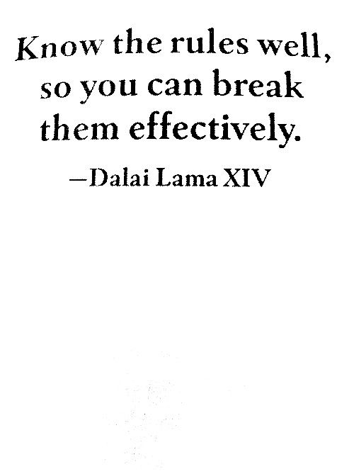 Know the rules well, so you can break them effectively - Dalai Lama