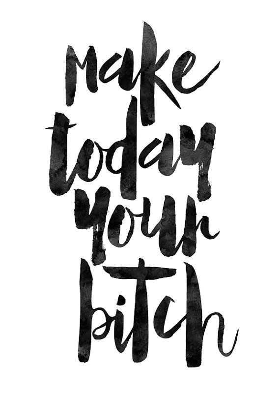 Make Today Your Bitch Typography Print by MotivationalThoughts