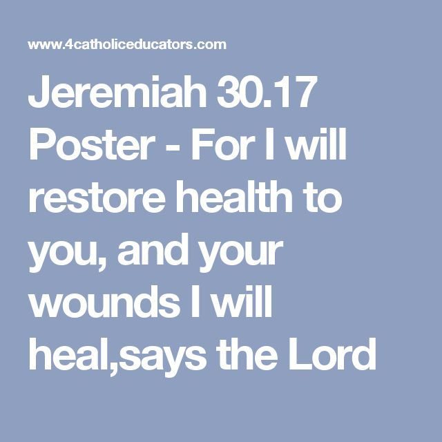 Jeremiah 30.17  Poster - For I will restore health to you,and your wounds I will heal,says the Lord