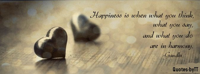 FB Cover~Happiness is when what you think, what you say and what you do are in harmony.-Gandhi