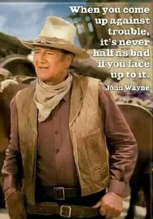 John Wayne, words to live by. His ideas on life is one of the reasons I like him so much.