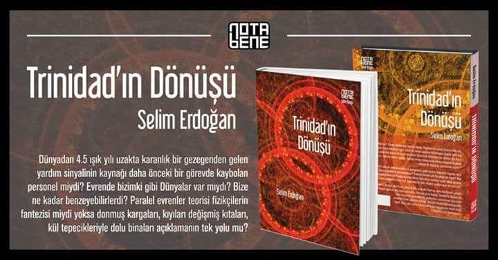 Daha önce sitemizde röportaj yaptığımız bilim kurgu yazarı Selim Erdoğan'ın röportajda sözünü ettiği kitabı nihayet Nota Bene tarafından geçen hafta yayınlandı. Kitabın adı: Trinidad'ın Dönüşü. Selim Erdoğan dördüncü kitabına imza atarak tek kitaptan sonra devamını getirmeyen yazarlardan olmadığını da kanıtlamış oldu. Üstelik her kitabında kendini daha da geliştiriyor, yazım tekniği açısından ustalaşıyor. Erdoğan kitaplarının alt [&hellip