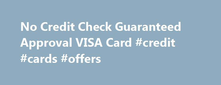 No Credit Check Guaranteed Approval VISA Card #credit #cards #offers http://credits.remmont.com/no-credit-check-guaranteed-approval-visa-card-credit-cards-offers/  #guaranteed credit card approval # No Credit Check Guaranteed Approval VISA Card A toll free phone number to apply for a no credit check guaranteed approval VISA card is 888-989-5958. Simply pick up your phone and call the toll free…  Read moreThe post No Credit Check Guaranteed Approval VISA Card #credit #cards #offers appeared…