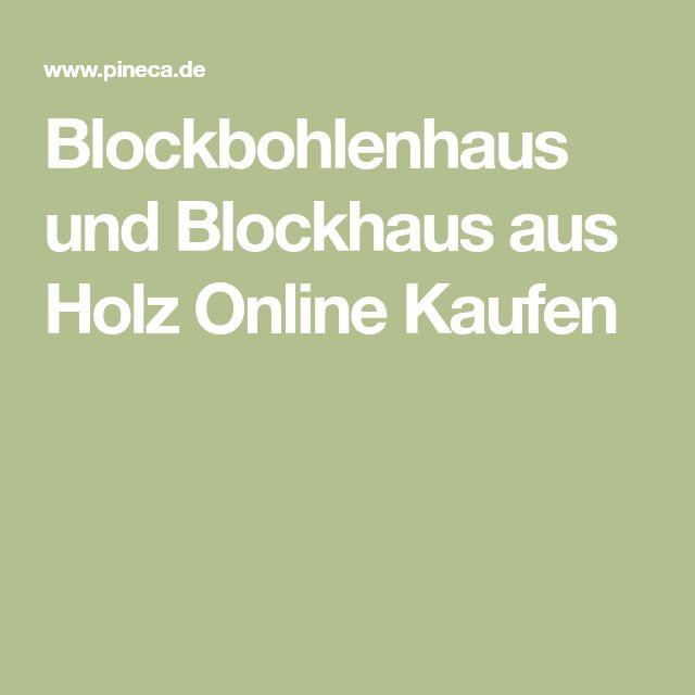 Blockbohlenhaus und Blockhaus aus Holz Online Kaufen