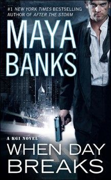 can't wait for this to come out!!! already on hold at the library!! When Day Breaks by Maya Banks (KGI Series, Book 9)