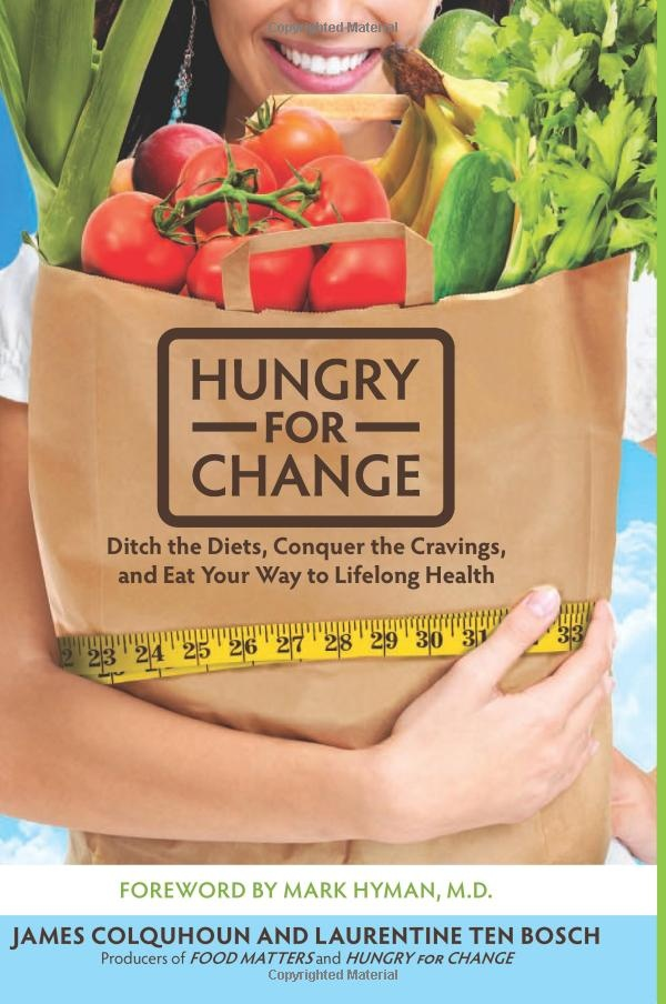Hungry for Change: Ditch the Diets, Conquer the Cravings, and Eat Your Way to Lifelong Health: James Colquhoun, Laurentine Ten Bosch