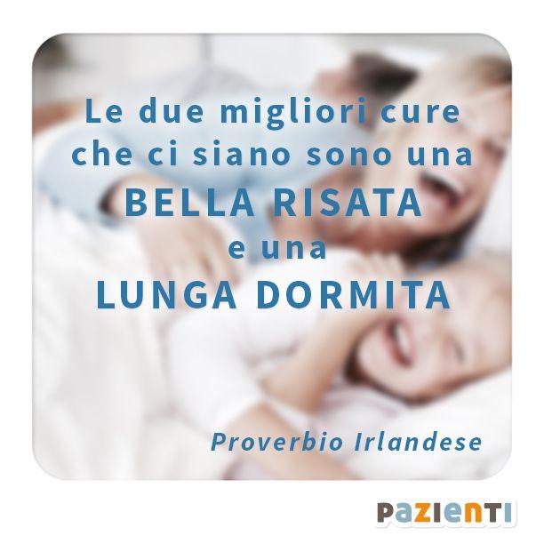 """""""Le due migliori cure che ci siano sono una bella risata e una lunga dormita"""" (Proverbio Irlandese)"""