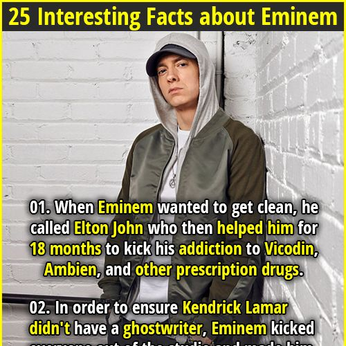 1. When Eminem wanted to get clean, he called Elton John who then helped him for 18 months to kick his addiction to Vicodin, Ambien, and other prescription drugs. 2. Stephen Colbert once took over a public access cable show in Michigan to interview Eminem on the air.