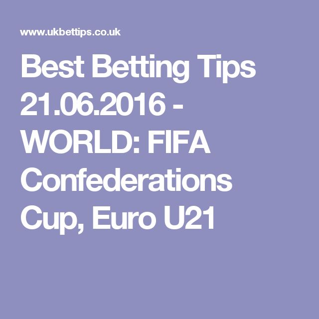 Best Betting Tips 21.06.2016 - WORLD: FIFA Confederations Cup, Euro U21
