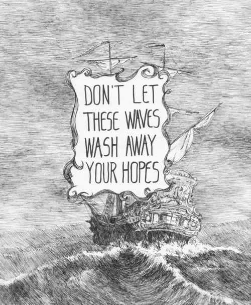 DON'T LET THESE WAVES WASH AWAY YOUR HOPES... Based on some of Howard Pyle's work, text from the poem Wooden Heart by Listener.