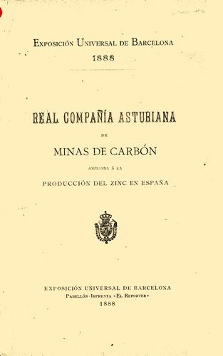 """Real Compañía Asturiana de Minas de Carbón ampliada á la producción del zinc en España. [Barcelona] : Pabellón-Imprenta """"El Reporter"""", 1888."""