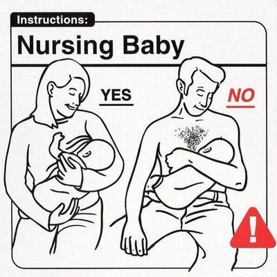 Don't let Dad nurse the baby. The baby may be freaked out by chest hair.