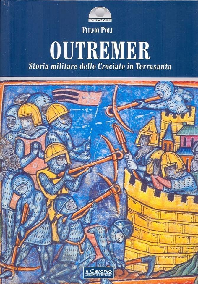 """Italia Medievale: """"Outremer. Storia militare delle crociate in Terrasanta"""", presentazione a Cesena"""