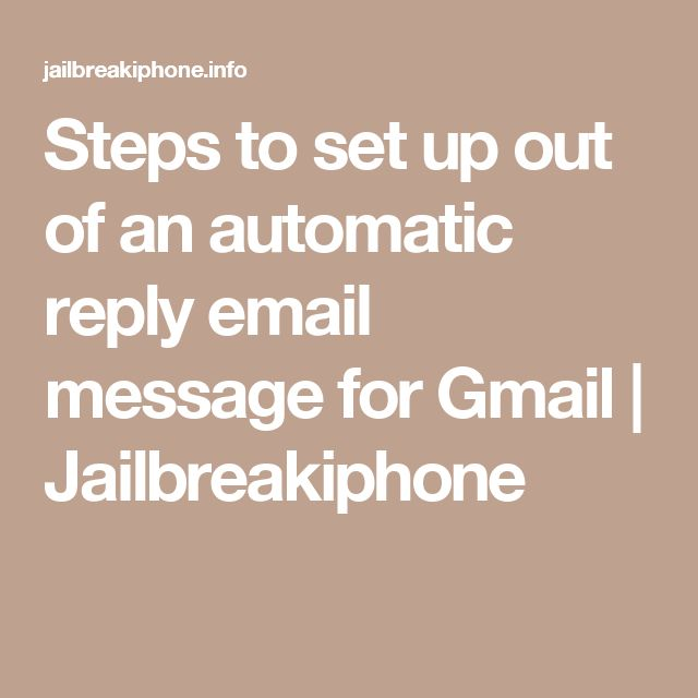 Steps to set up out of an automatic reply email message for Gmail | Jailbreakiphone