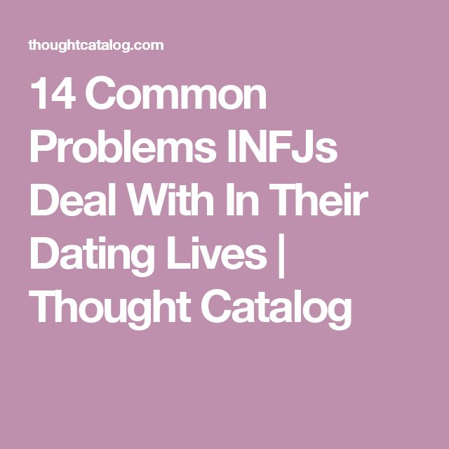 thought catalog dating infj Thought catalog 2m likes submit your writing: 5 surefire signs you're dating a man-child and need to get rid of him right now.