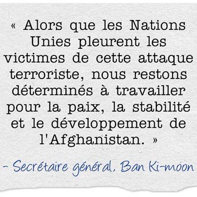 Malgré l'attentat en Afghanistan qui a tué 21 personnes, dont quatre employés de l'ONU, le Secrétaire général promet de rester pour soutenir la transition et assurer la paix. http://www.un.org/apps/newsFr/storyF.asp?NewsID=31855&Cr=Afghanistan&Cr1=#.UvVGMLRppBJ