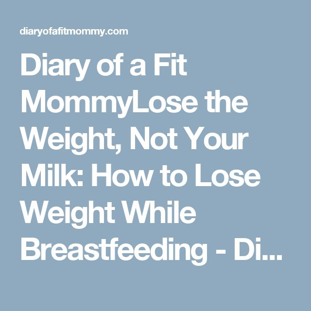 Diary of a Fit MommyLose the Weight, Not Your Milk: How to Lose Weight While Breastfeeding - Diary of a Fit Mommy