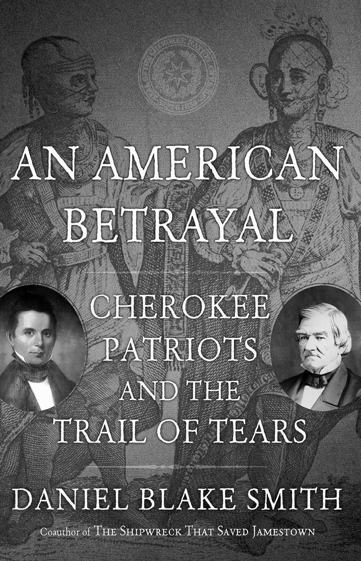 17 best ideas about trail of tears native americans an american betrayal cherokee patriots and the trail of tears by daniel blake smith