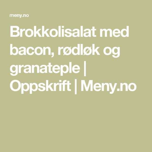 Brokkolisalat med bacon, rødløk og granateple | Oppskrift | Meny.no