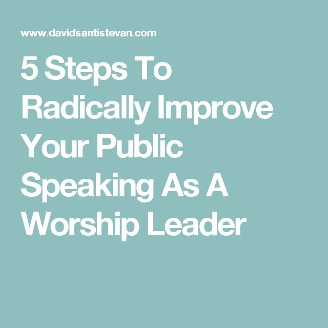 5 Steps To Radically Improve Your Public Speaking As A Worship Leader