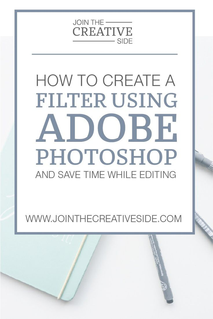 How To Create Your Own Filter Using Adobe Photoshop [and Save Time While  Editing